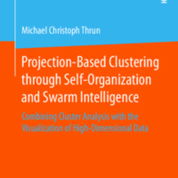 Projection-Based Clustering through Self-Organization and Swarm Intelligence: Combining Cluster Analysis with the Visualization of High-Dimensional Data