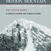 Motion Mountain: The Adventure of Physics: The Strand Model - A Speculation on Unification (Volume 6)