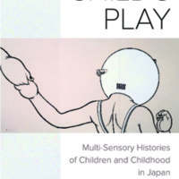 Child's Play : Multi-Sensory Histories of Children and Childhood in Japan<br />