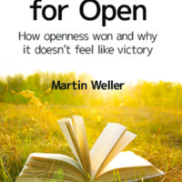 The Battle for Open: How openness won and  why it doesn't feel like victory<br />